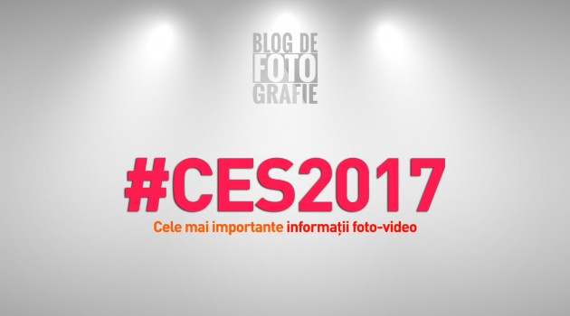 CES2017 - Cele mai importante informații foto-video